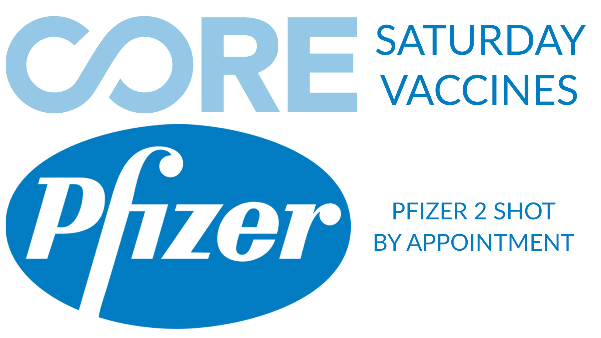 Saturday Vaccine Clinics CORE Pfizer 2 shot by appointment